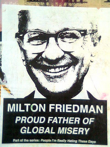 Milton Friedman, Proud Father of Global Misery?